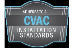 Follows all CVAC installation Standards